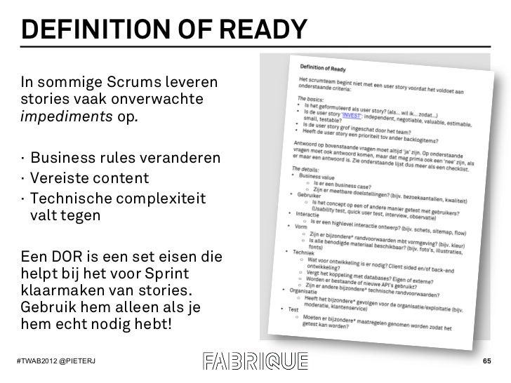 DEFINITION OF READYIn sommige Scrums leverenstories vaak onverwachteimpediments op.· Business rules veranderen· Vereiste...