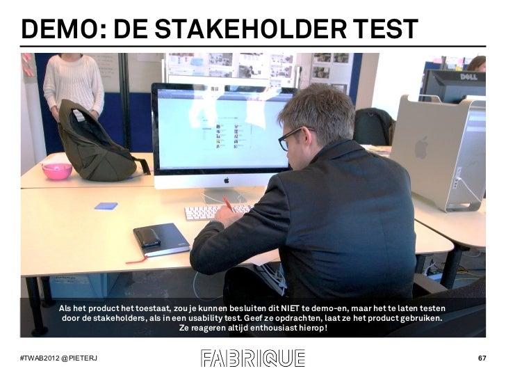 DEMO: DE STAKEHOLDER TEST         Als het product het toestaat, zou je kunnen besluiten dit NIET te demo-en, maar het te l...
