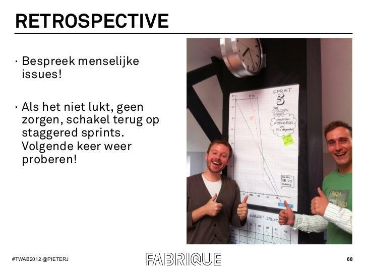 RETROSPECTIVE· Bespreek menselijke   issues!· Als het niet lukt, geen   zorgen, schakel terug op   staggered sprints.   ...