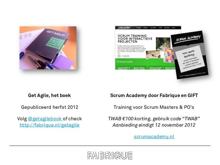 Get Agile, het boek        Scrum Academy door Fabrique en GIFT Gepubliceerd herfst 2012        Training voor Scrum Masters...