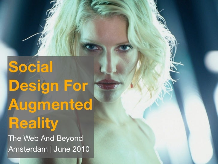 Social Design For Augmented Reality The Web And Beyond Amsterdam | June 2010