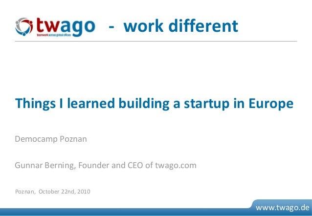 07. Juli 2009 © 2009 twago 0 www.twago.de Democamp Poznan Gunnar Berning, Founder and CEO of twago.com Things I learned bu...