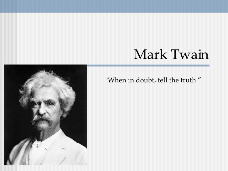 "Mark Twain ""When in doubt, tell the truth."""