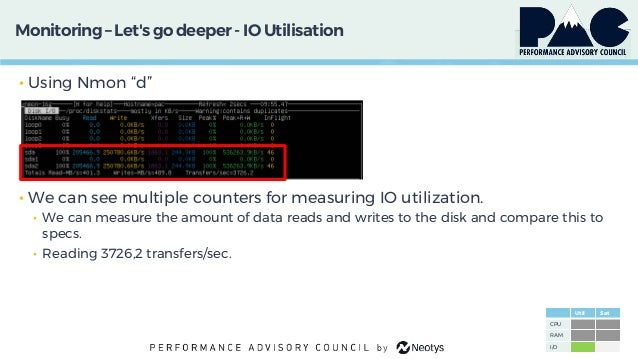 """Monitoring– Let'sgo deeper - IO Utilisation • Using Nmon """"d"""" • We can see multiple counters for measuring IO utilization. ..."""