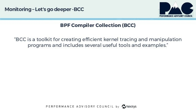 """Monitoring– Let'sgo deeper -BCC BPF Compiler Collection (BCC) """"BCC is a toolkit for creating efficient kernel tracing and ..."""