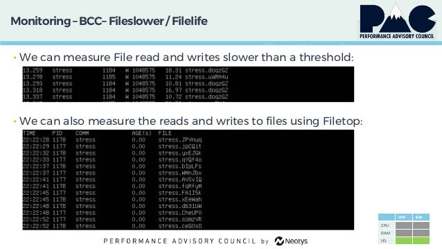 Monitoring– BCC– Fileslower / Filelife • We can measure File read and writes slower than a threshold: • We can also measur...