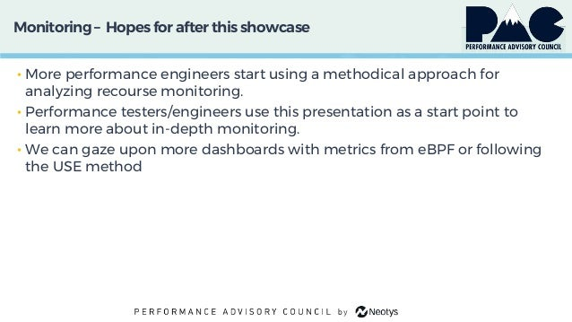 Monitoring– Hopes for afterthis showcase • More performance engineers start using a methodical approach for analyzing reco...