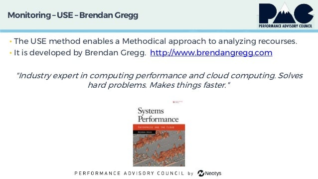 Monitoring– USE – Brendan Gregg • The USE method enables a Methodical approach to analyzing recourses. • It is developed b...