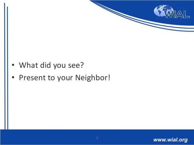 • What  did  you  see?   • Present  to  your  Neighbor!   1