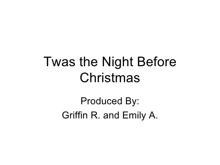 Twas the Night Before Christmas Produced By: Griffin R. and Emily A.
