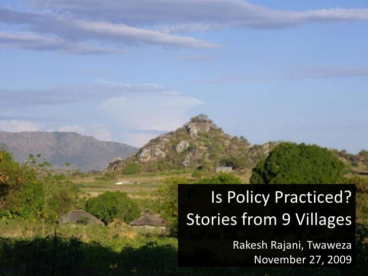 Is Policy Practiced?<br />Stories from 9 Villages<br />Rakesh Rajani, Twaweza<br />November 27, 2009<br />