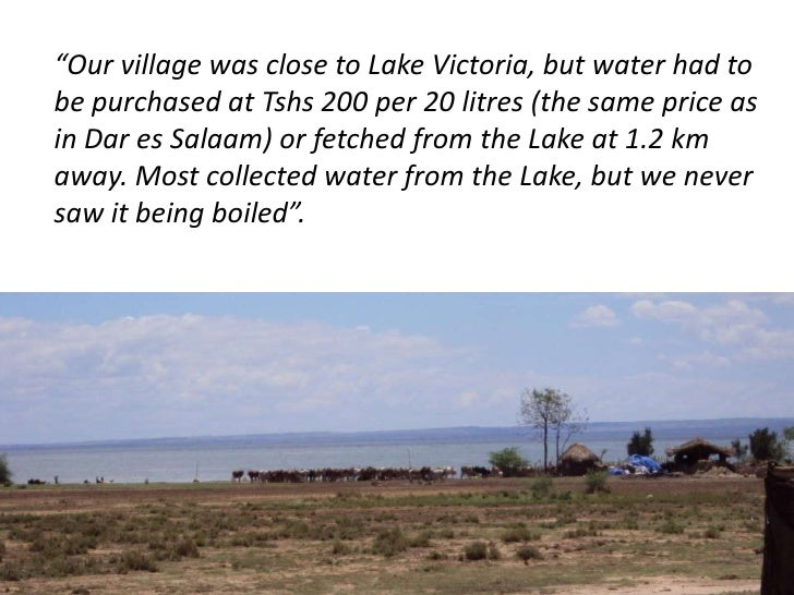 """""""Our village was close to Lake Victoria, but water had to be purchased at Tshs200 per 20 litres(the same price as in Dar e..."""