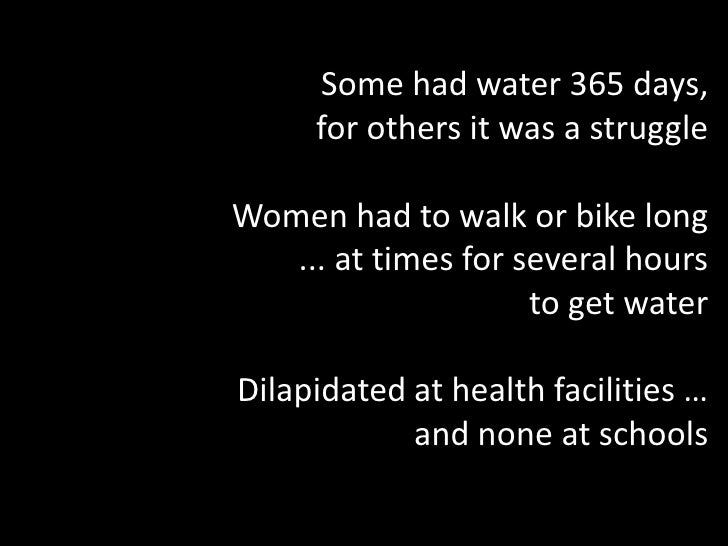 Some had water 365 days, <br /> for others it was a struggle<br />Women had to walk or bike long<br />... at times for sev...