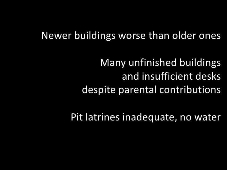 Newer buildings worse than older ones<br />Many unfinished buildings<br />and insufficient desks<br /> despite parental co...