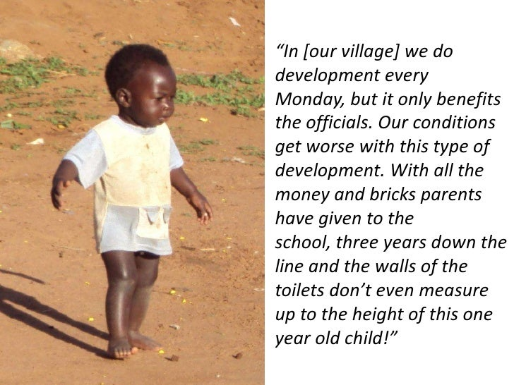 """""""In [our village] we do development every Monday, but it only benefits the officials. Our conditions get worse with this t..."""