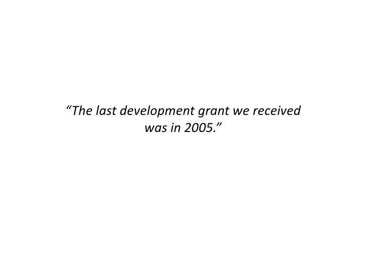 """""""The last development grant we received <br />was in 2005.""""<br />"""