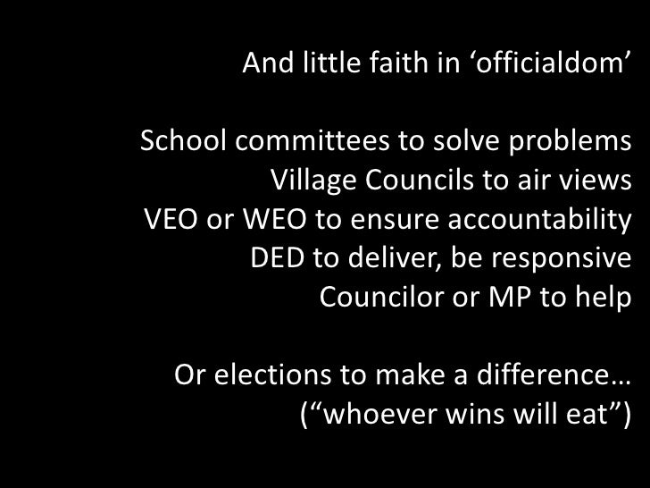And little faith in 'officialdom'<br />School committees to solve problems<br />Village Councils to air views<br />VEO or ...