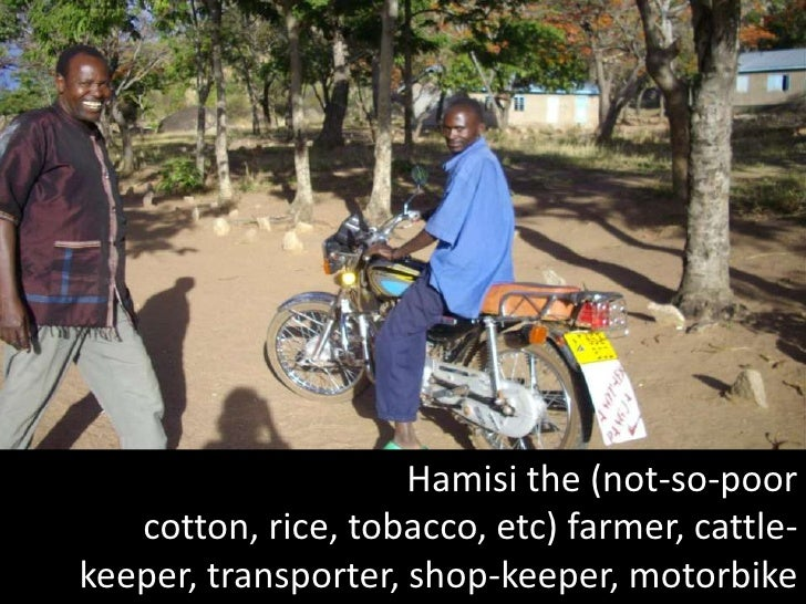 Hamisi the (not-so-poor cotton, rice, tobacco, etc) farmer, cattle-keeper, transporter, shop-keeper, motorbike renter <br />