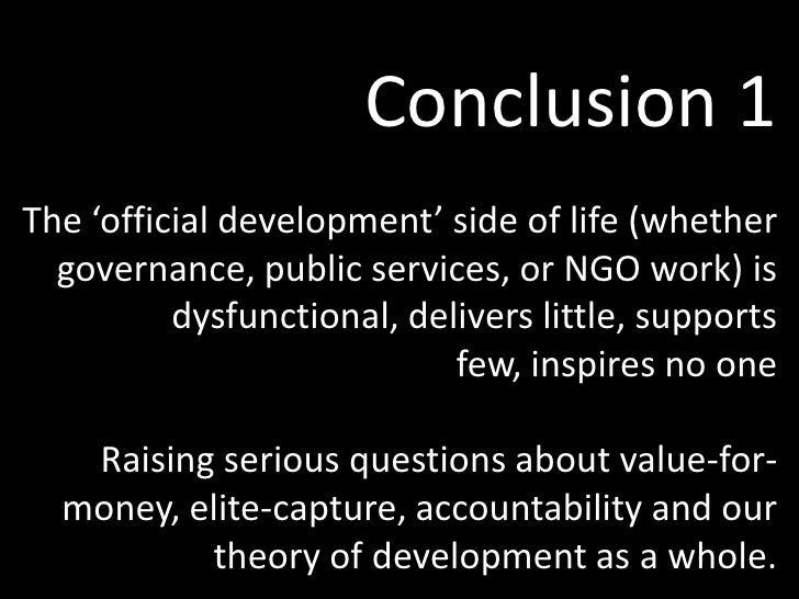Conclusion 1<br />The 'official development' side of life (whether governance, public services, or NGO work) is dysfunctio...