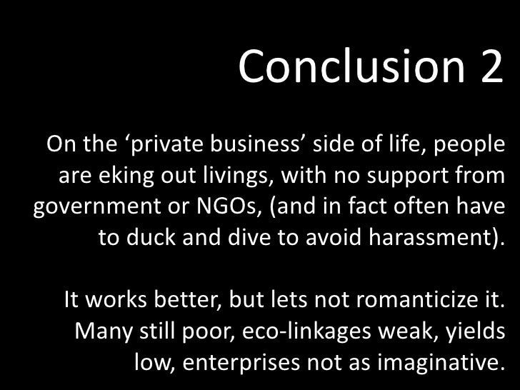 Conclusion 2<br />On the 'private business' side of life, people are eking out livings, with no support from government or...