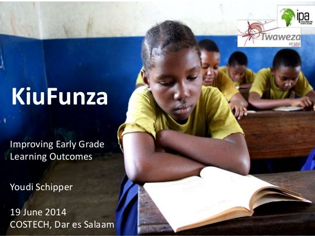 KiuFunza Improving Early Grade Learning Outcomes Youdi Schipper 19 June 2014 COSTECH, Dar es Salaam