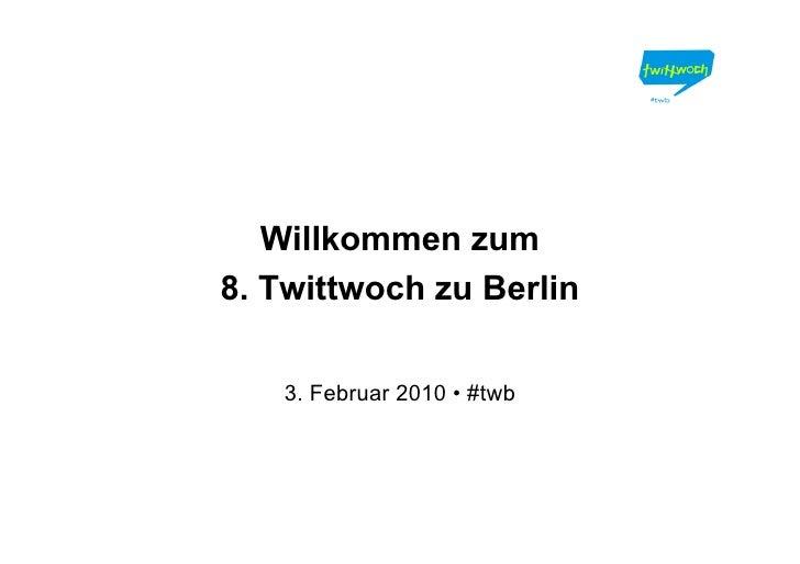 Willkommen zum 8. Twittwoch zu Berlin     3. Februar 2010 • #twb