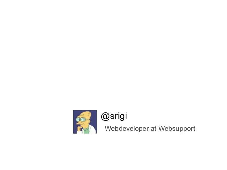 @srigi Webdeveloper at Websupport