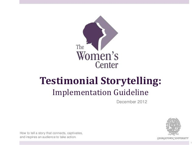 Testimonial Storytelling: Implementation Guideline How to tell a story that connects, captivates, and inspires an audience...