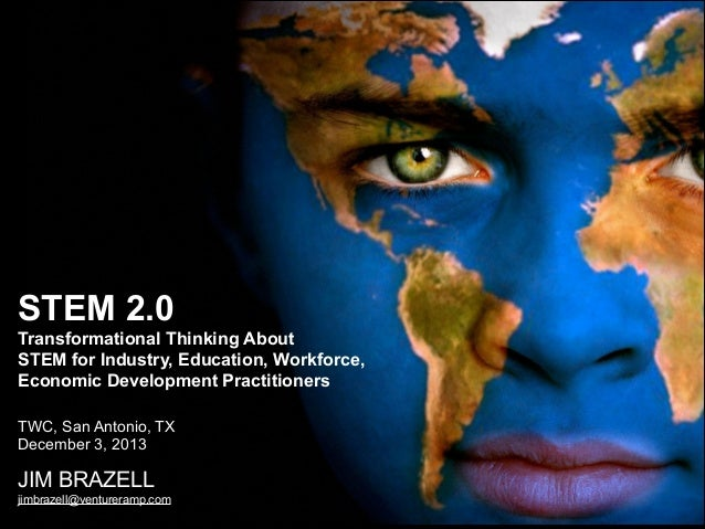 STEM 2.0 Transformational Thinking About STEM for Industry, Education, Workforce, Economic Development Practitioners  T...