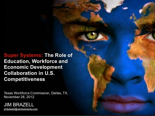 Super Systems: The Role of Education, Workforce and Economic Development Collaboration in U.S. Competitiveness Texas Workf...