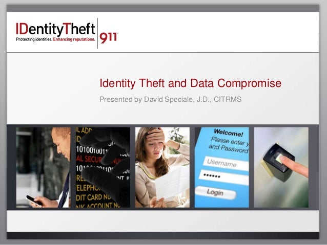 Identity Theft and Data CompromisePresented by David Speciale, J.D., CITRMS