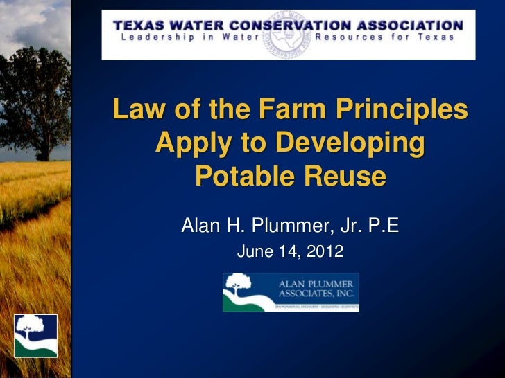 Law of the Farm Principles  Apply to Developing     Potable Reuse     Alan H. Plummer, Jr. P.E           June 14, 2012