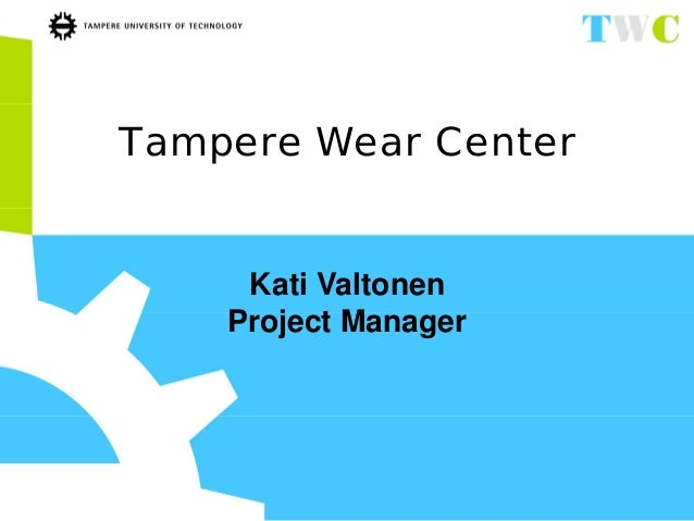 Tampere Wear Center  Kati Valtonen Project Manager