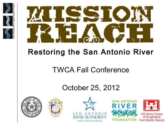 Restoring the San Antonio River      TWCA Fall Conference        October 25, 2012