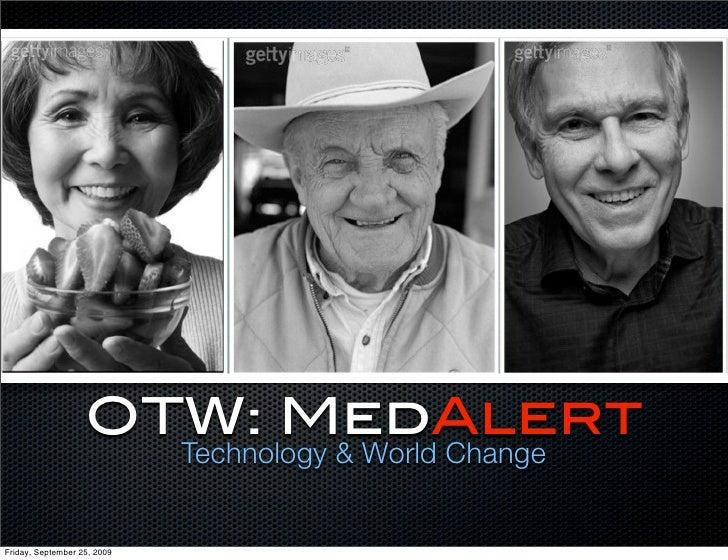 OTW: MedAlert                              Technology & World Change   Friday, September 25, 2009