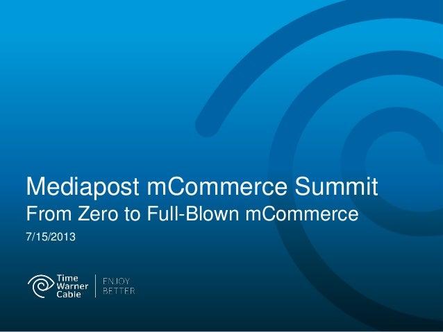 Mediapost mCommerce Summit From Zero to Full-Blown mCommerce 7/15/2013