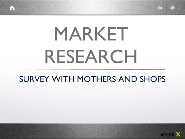 MARKET RESEARCH SURVEY WITH MOTHERS AND SHOPS ARCHI   X