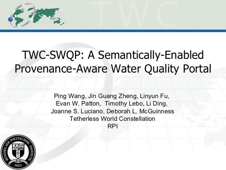 TWC-SWQP: A Semantically-Enabled Provenance-Aware Water Quality Portal Ping Wang, Jin Guang Zheng, Linyun Fu,  Evan W. Pat...