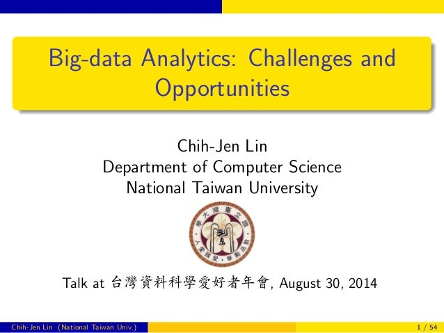 Big-data Analytics: Challenges and  Opportunities  Chih-Jen Lin  Department of Computer Science  National Taiwan Universit...