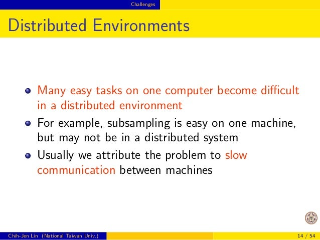 Challenges  Possible Advantages of Distributed Data  Analytics (Cont'd)  Work ow not interrupted  If data are already dist...