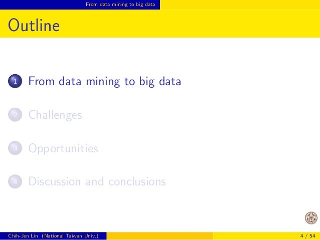 From data mining to big data  Outline  1 From data mining to big data  2 Challenges  3 Opportunities  4 Discussion and con...