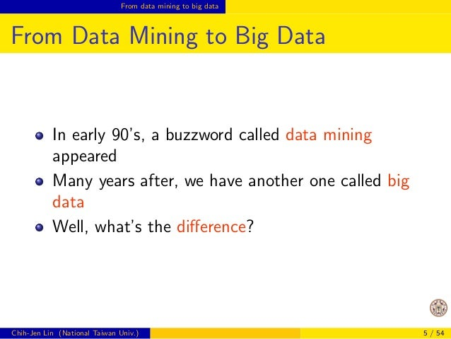 From data mining to big data  From Data Mining to Big Data  In early 90's, a buzzword called data mining  appeared  Many y...