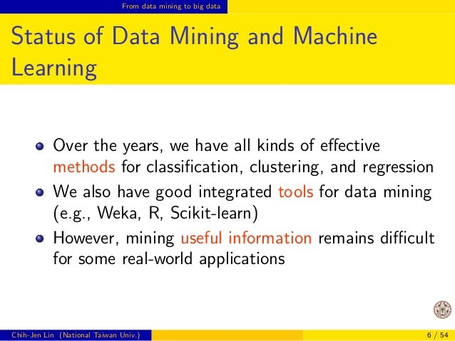 From data mining to big data  Status of Data Mining and Machine  Learning  Over the years, we have all kinds of eective  m...