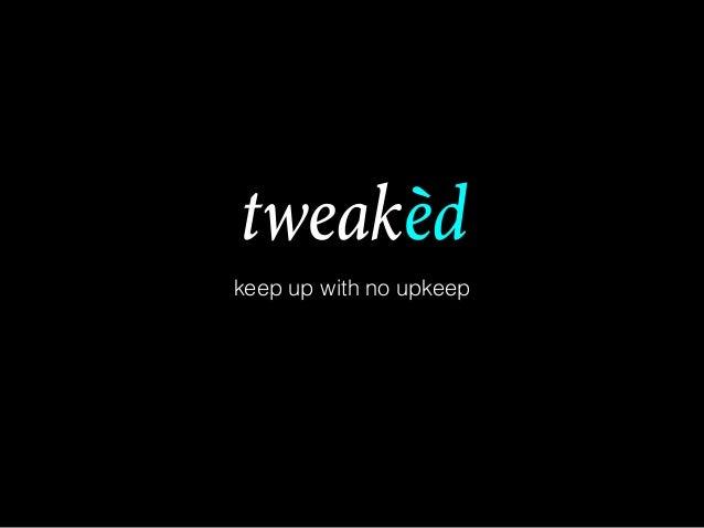tweakèd keep up with no upkeep