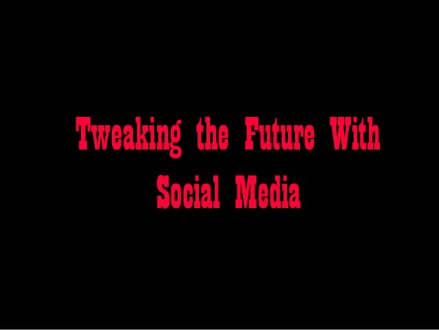 Tweaking the Future With Social Media