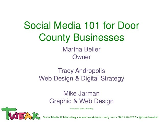 Social Media 101 for Door County Businesses Martha Beller Owner Tracy Andropolis Web Design & Digital Strategy Mike Jarman...