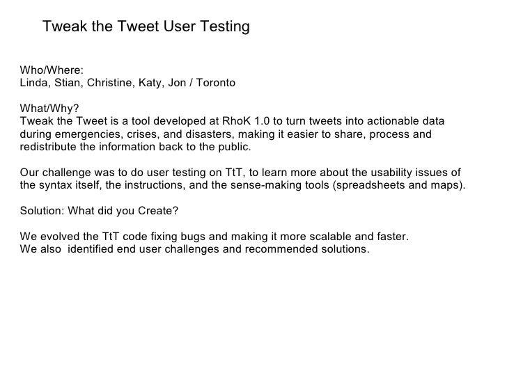 Tweak the Tweet User Testing Who/Where:  Linda, Stian, Christine, Katy, Jon / Toronto What/Why? Tweak the Tweet is a tool ...