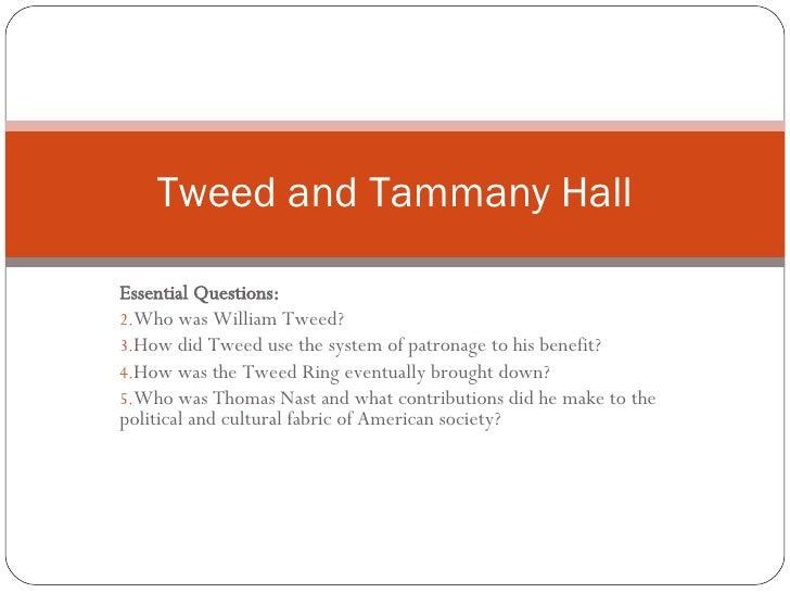 <ul><li>Essential Questions: </li></ul><ul><li>Who was William Tweed? </li></ul><ul><li>How did Tweed use the system of pa...