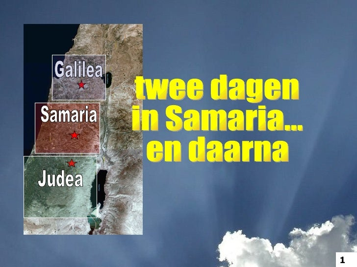 Samaria Galilea Judea twee dagen  in Samaria... en daarna 1