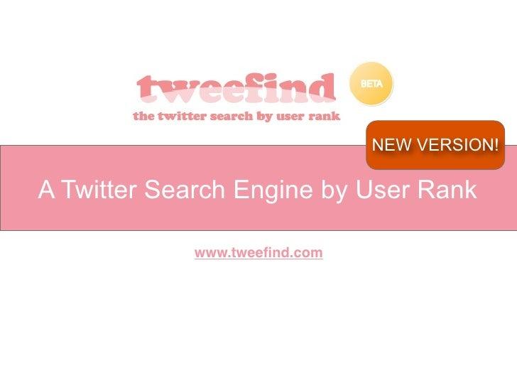 NEW VERSION!  A Twitter Search Engine by User Rank              www.tweefind.com